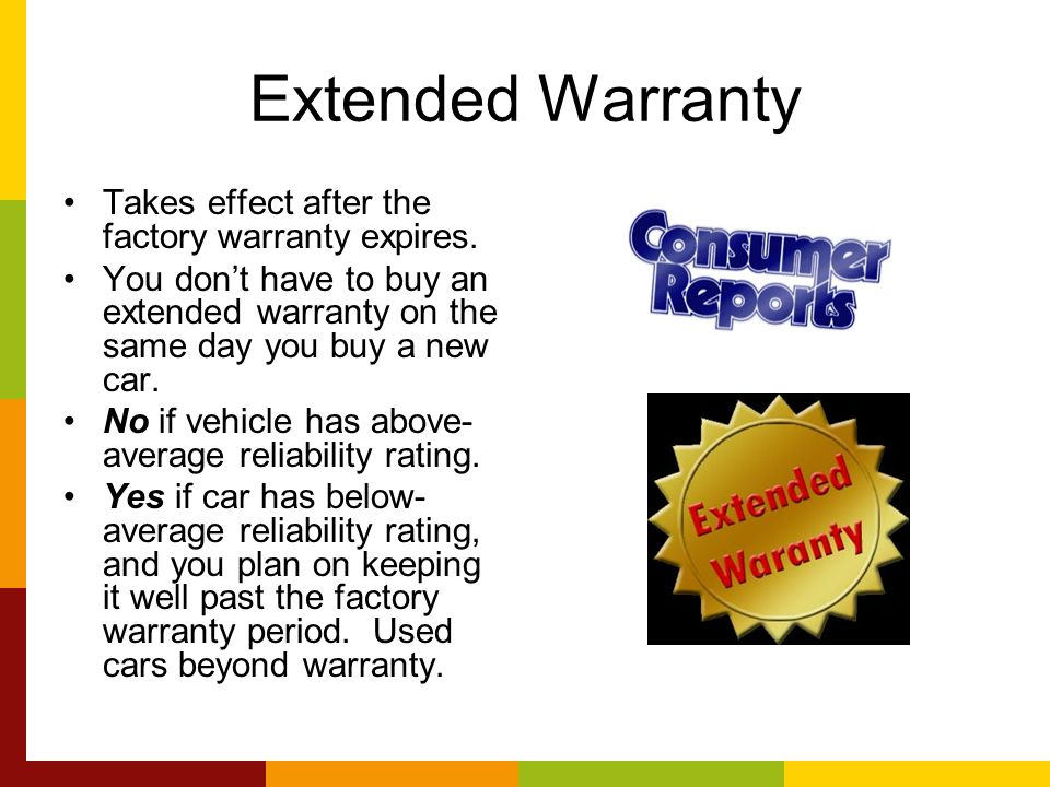Extended Warranty Takes effect after the factory warranty expires.