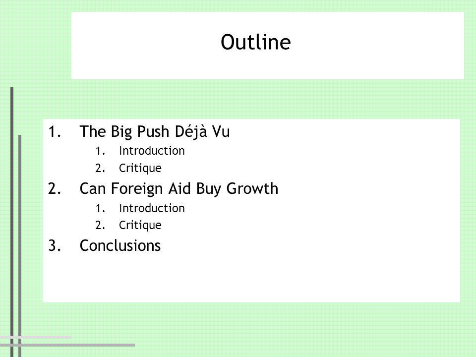 Outline The Big Push Déjà Vu Can Foreign Aid Buy Growth Conclusions