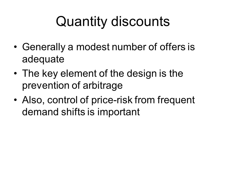 Quantity discounts Generally a modest number of offers is adequate