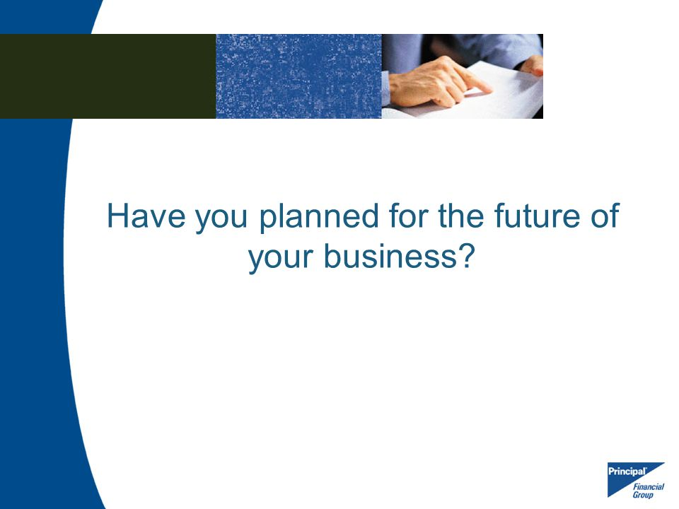 Have you planned for the future of your business
