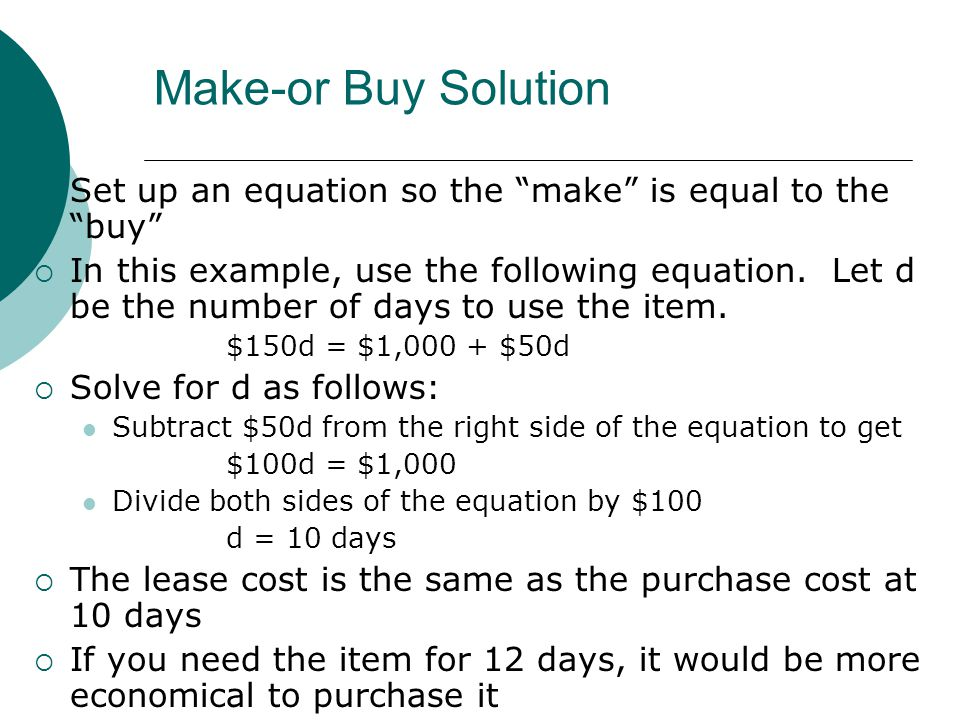 Make-or Buy Solution Set up an equation so the make is equal to the buy