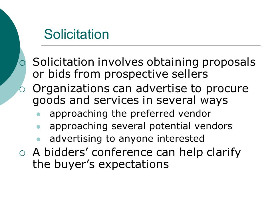 Solicitation Solicitation involves obtaining proposals or bids from prospective sellers.