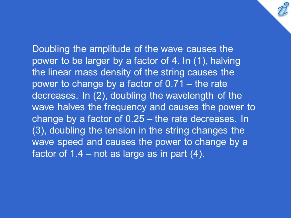 Doubling the amplitude of the wave causes the power to be larger by a factor of 4.