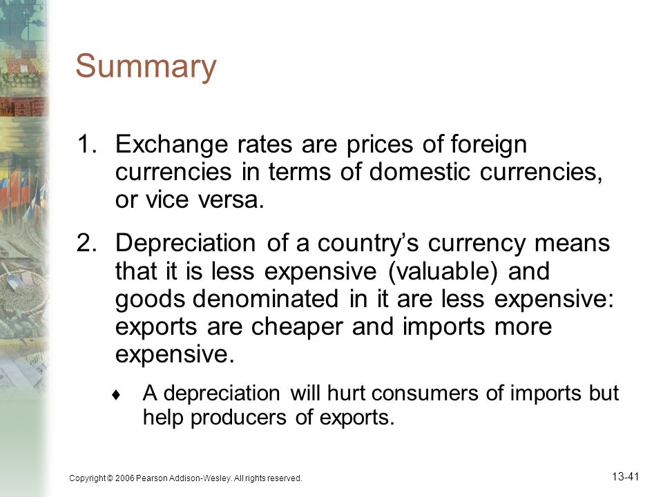 Summary Exchange rates are prices of foreign currencies in terms of domestic currencies, or vice versa.