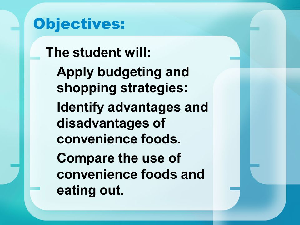 Objectives: The student will: Apply budgeting and shopping strategies: