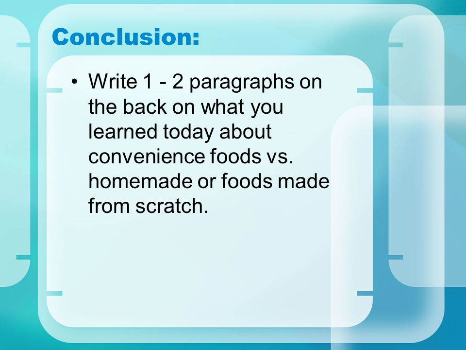 Conclusion: Write 1 - 2 paragraphs on the back on what you learned today about convenience foods vs.