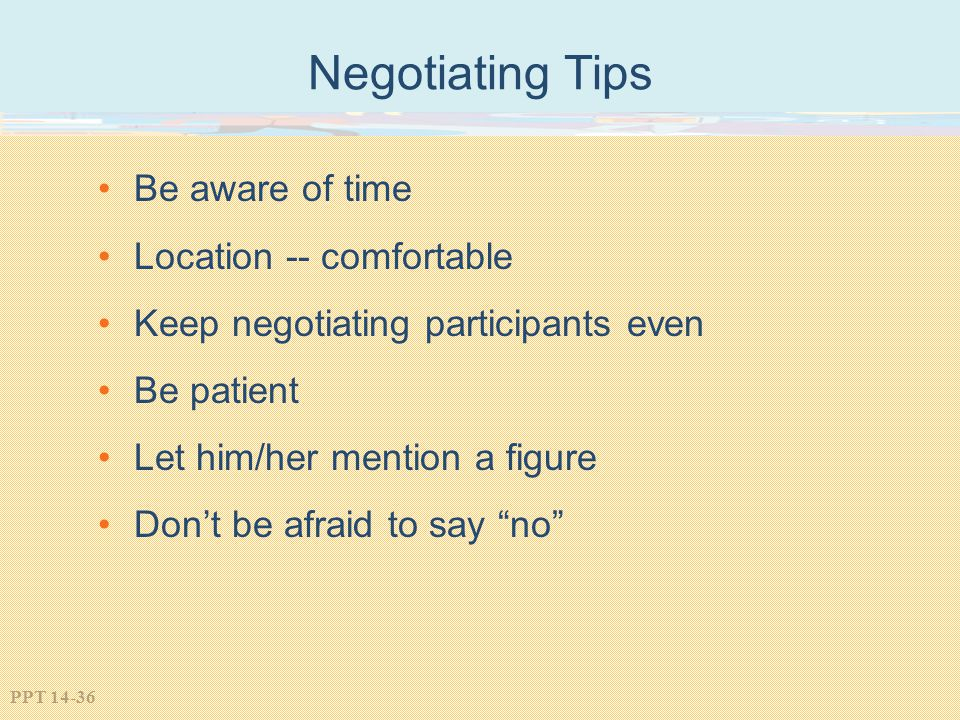 Negotiating Tips Be aware of time Location -- comfortable