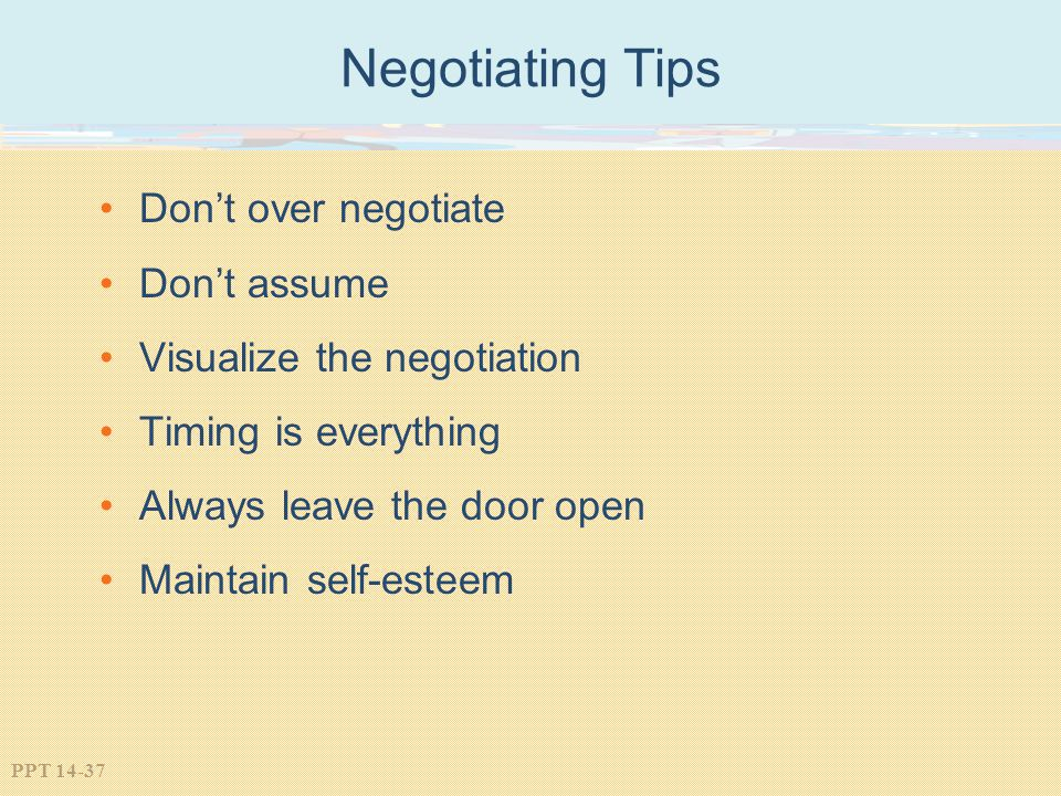 Negotiating Tips Don't over negotiate Don't assume