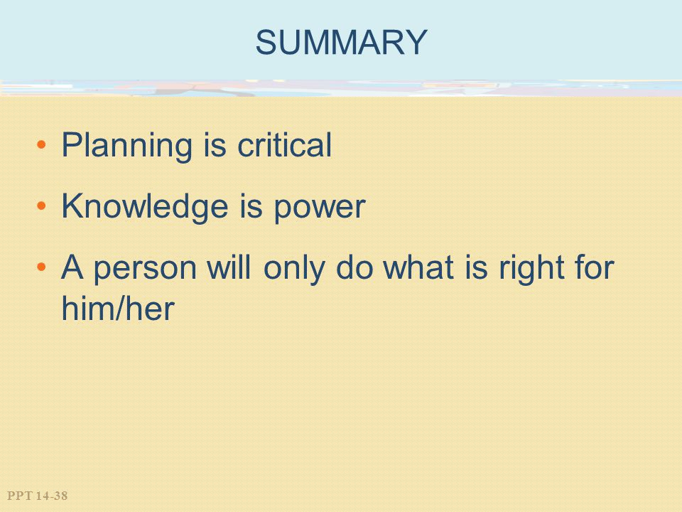 SUMMARY Planning is critical Knowledge is power A person will only do what is right for him/her