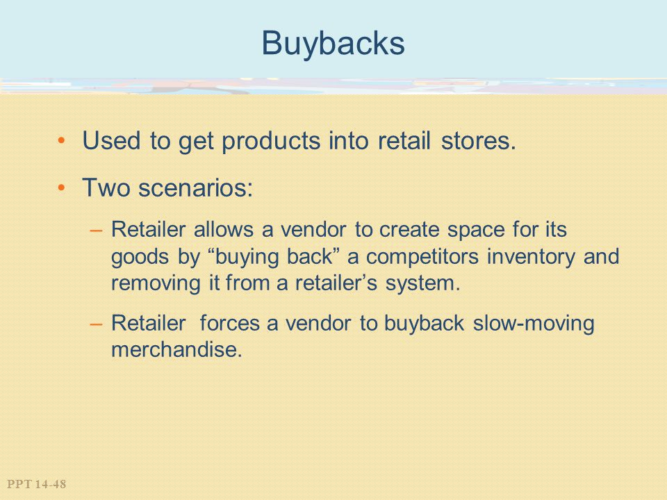 Buybacks Used to get products into retail stores. Two scenarios: