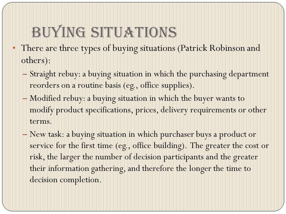 Buying situations There are three types of buying situations (Patrick Robinson and others):