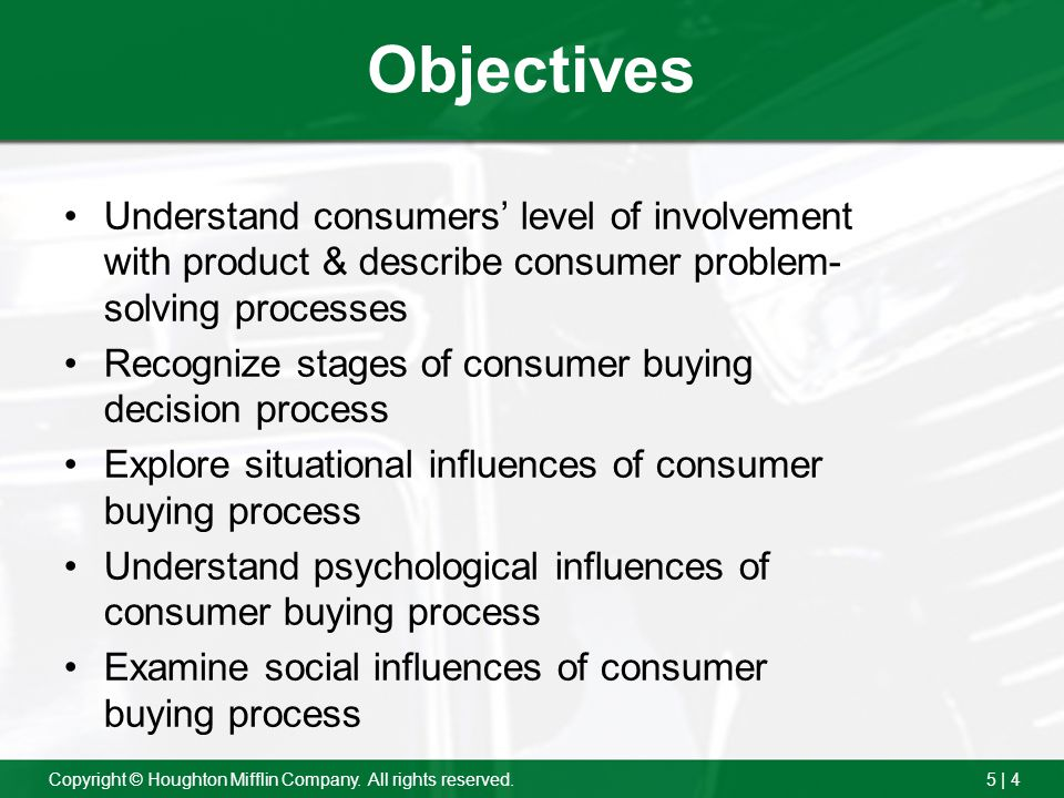 Objectives Understand consumers' level of involvement with product & describe consumer problem-solving processes.