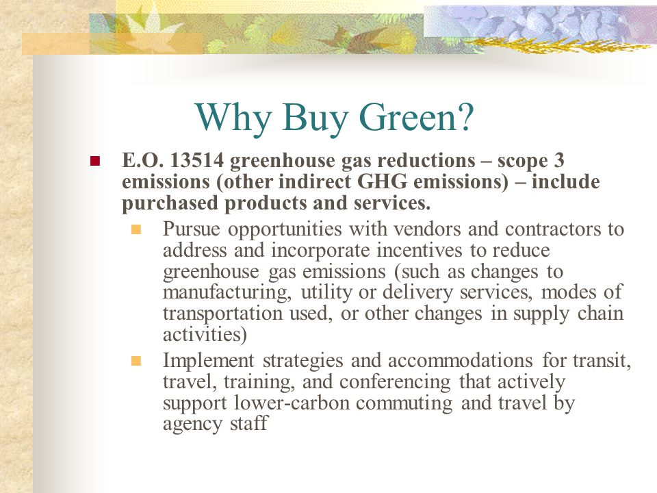 Why Buy Green E.O. 13514 greenhouse gas reductions – scope 3 emissions (other indirect GHG emissions) – include purchased products and services.
