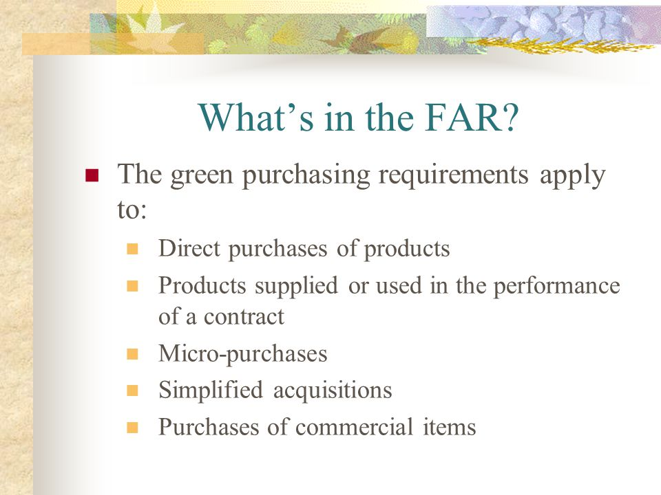What's in the FAR The green purchasing requirements apply to: