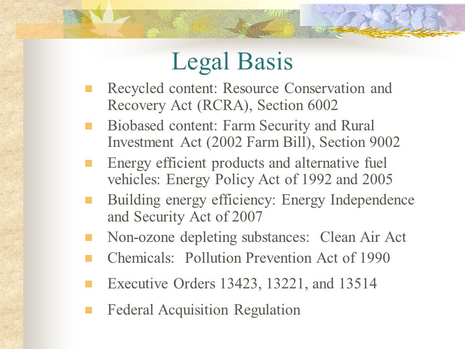 Legal Basis Recycled content: Resource Conservation and Recovery Act (RCRA), Section 6002.