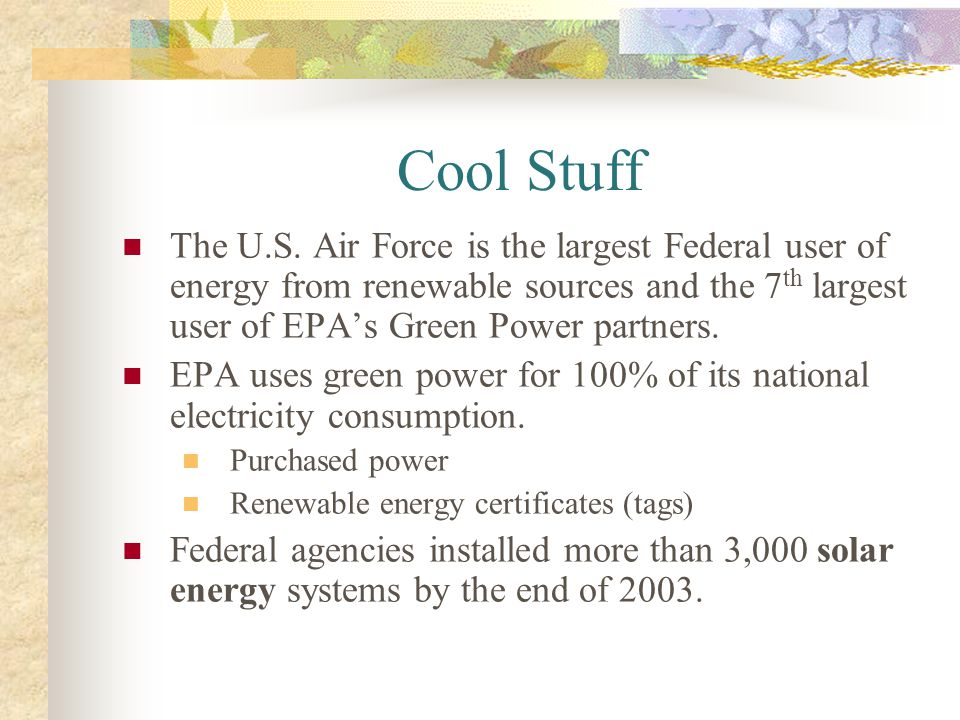 Cool Stuff The U.S. Air Force is the largest Federal user of energy from renewable sources and the 7th largest user of EPA's Green Power partners.