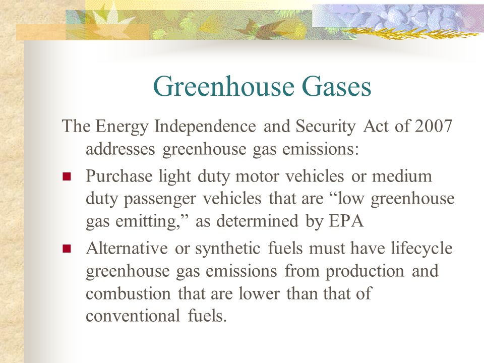 Greenhouse Gases The Energy Independence and Security Act of 2007 addresses greenhouse gas emissions: