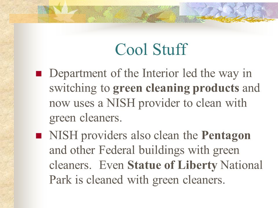 Cool Stuff Department of the Interior led the way in switching to green cleaning products and now uses a NISH provider to clean with green cleaners.
