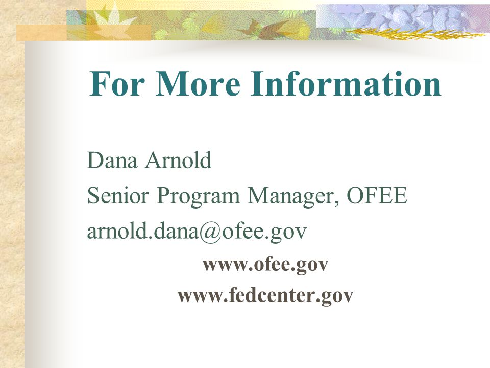 For More Information Dana Arnold Senior Program Manager, OFEE
