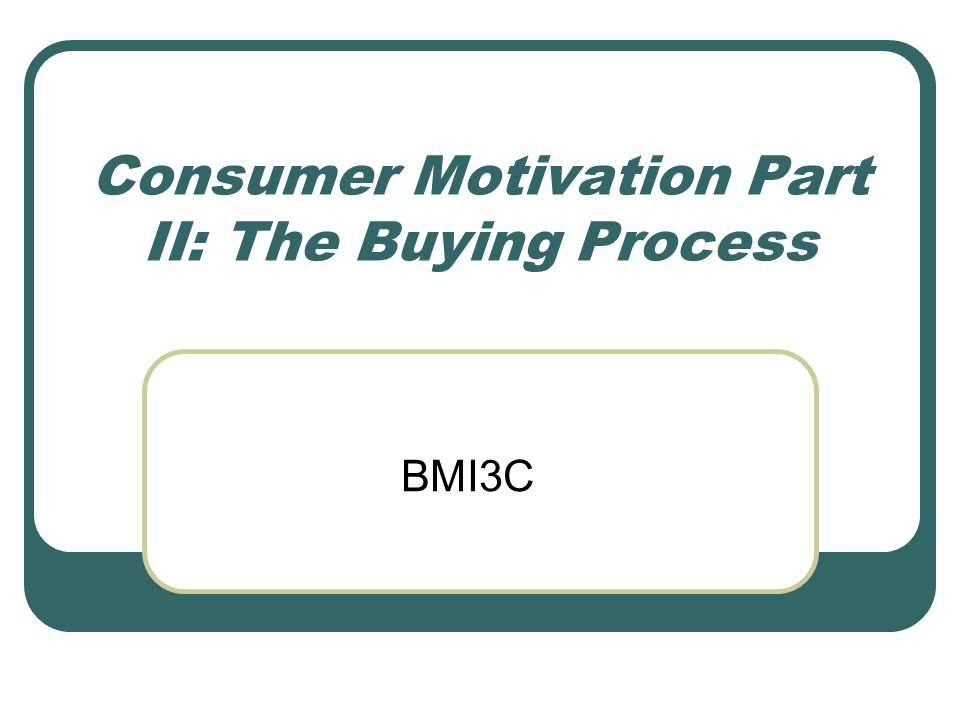 Consumer Motivation Part II: The Buying Process