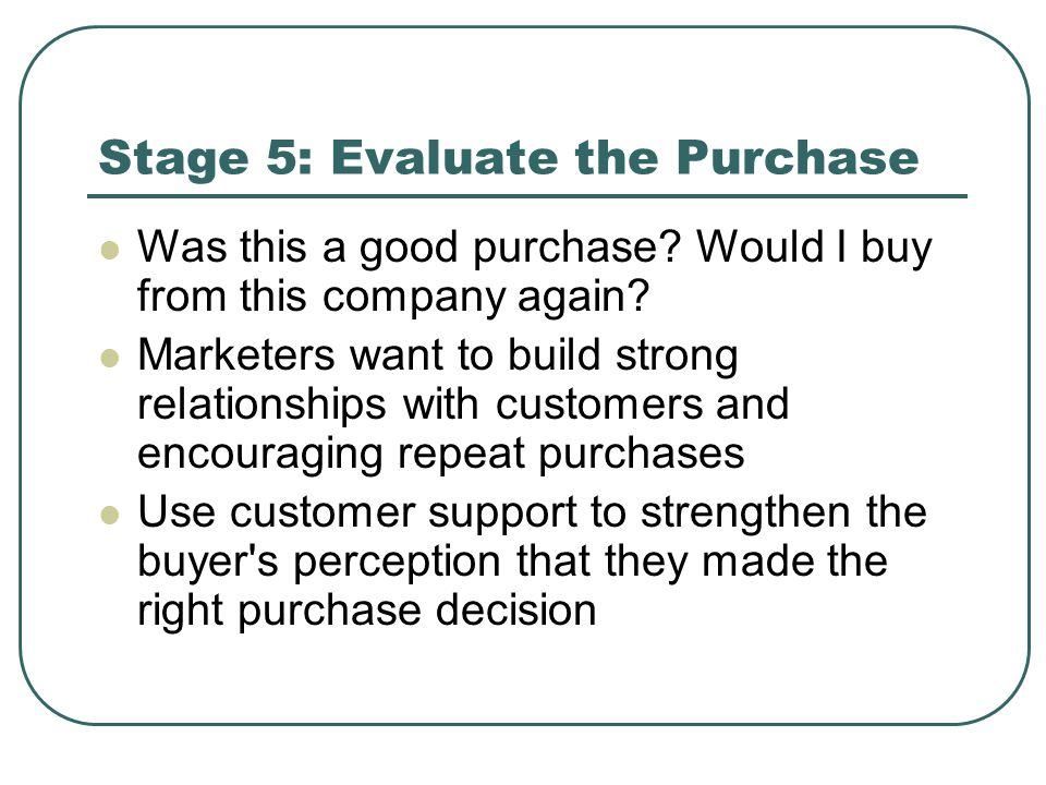 Stage 5: Evaluate the Purchase