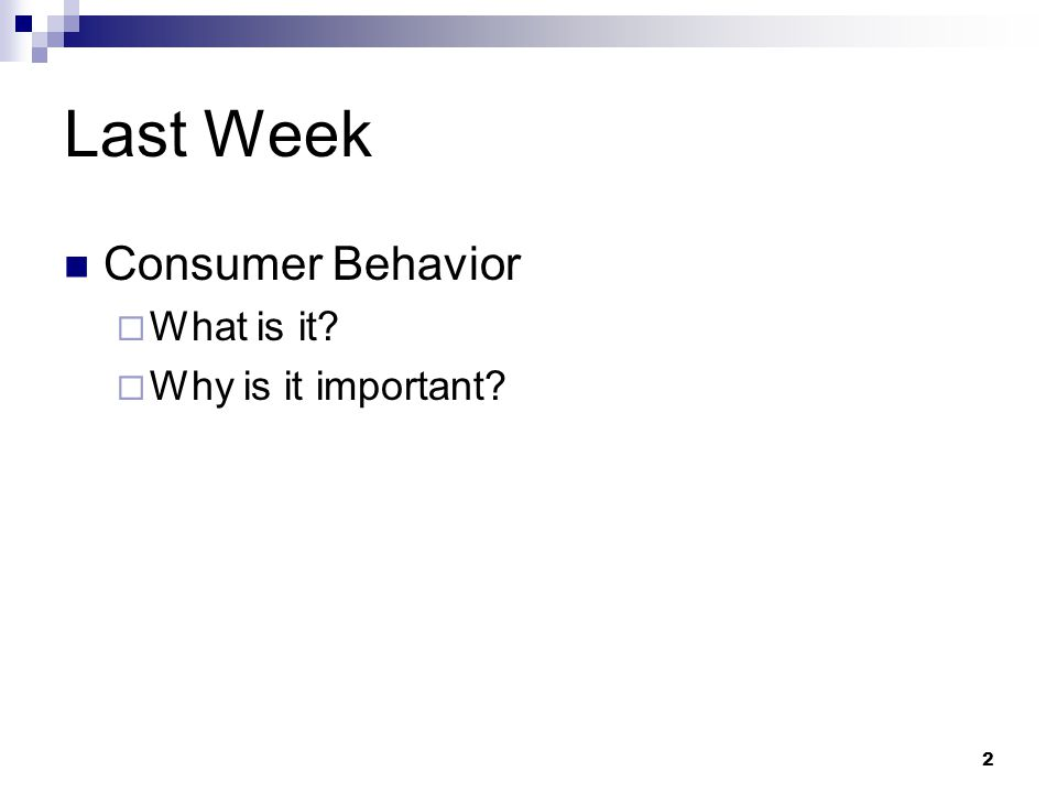 Last Week Consumer Behavior What is it Why is it important