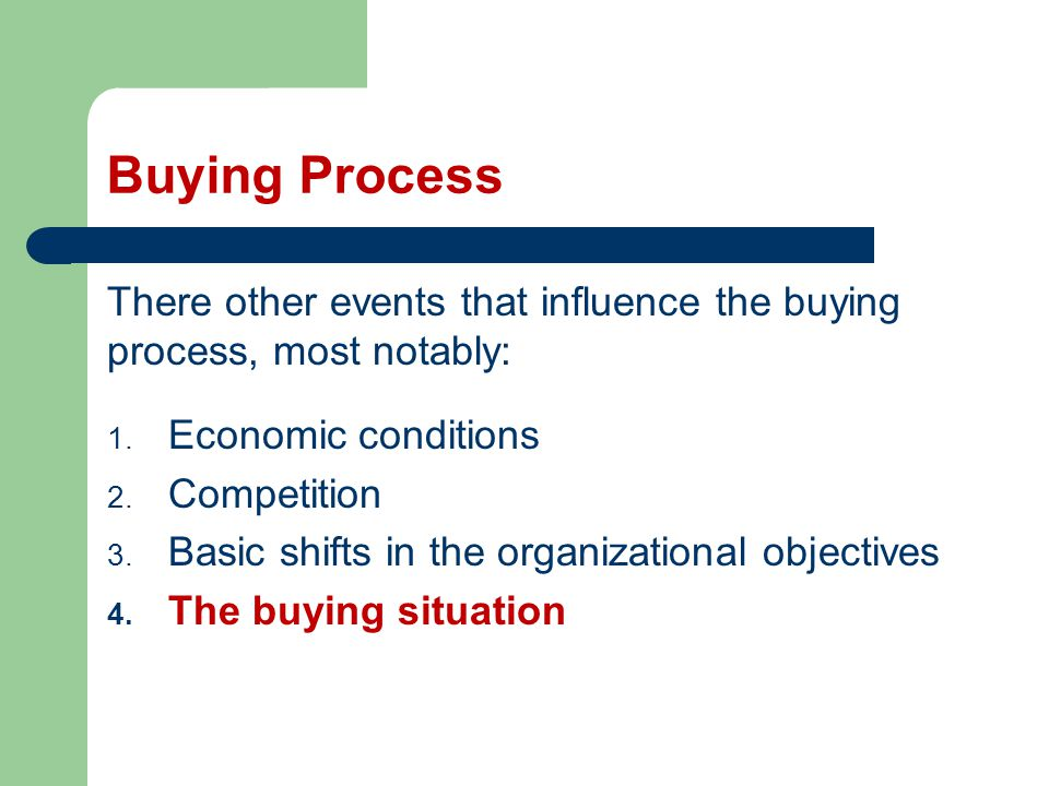 Buying Process There other events that influence the buying process, most notably: Economic conditions.