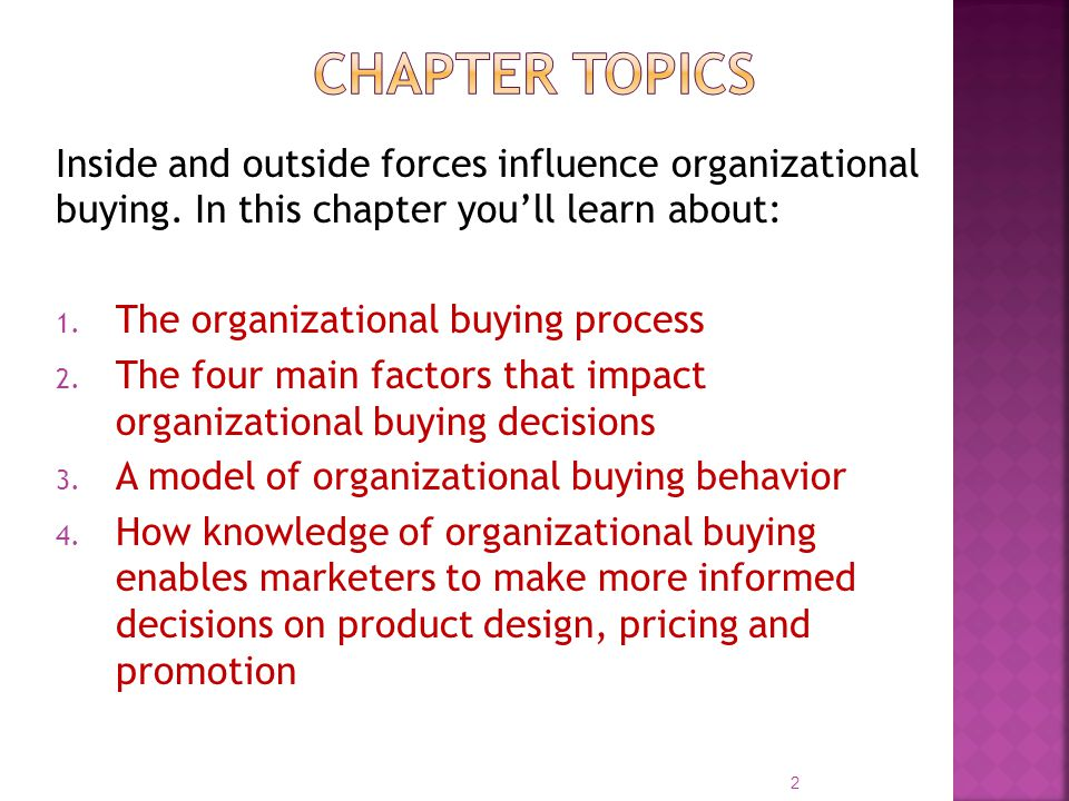 Chapter Topics Inside and outside forces influence organizational buying. In this chapter you'll learn about: