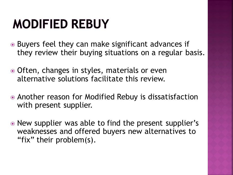 Modified Rebuy Buyers feel they can make significant advances if they review their buying situations on a regular basis.