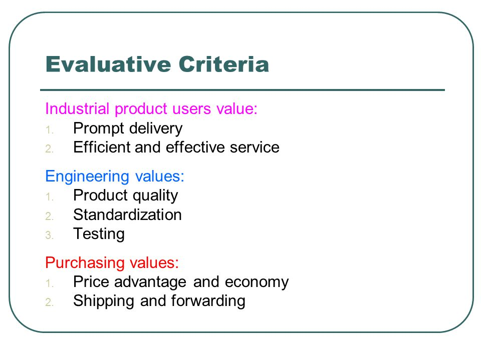Evaluative Criteria Industrial product users value: Prompt delivery