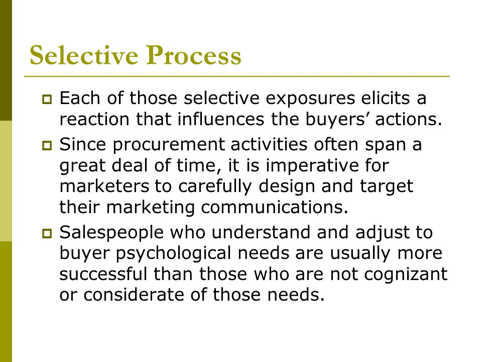 Selective Process Each of those selective exposures elicits a reaction that influences the buyers' actions.