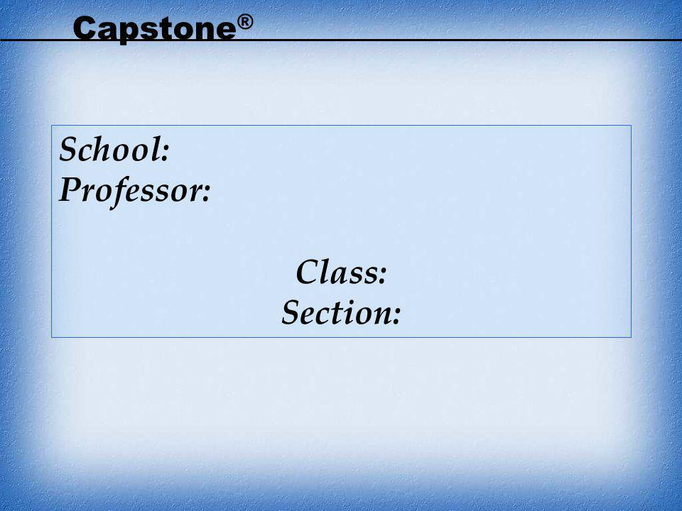 Capstone® School: Professor: Class: Section: