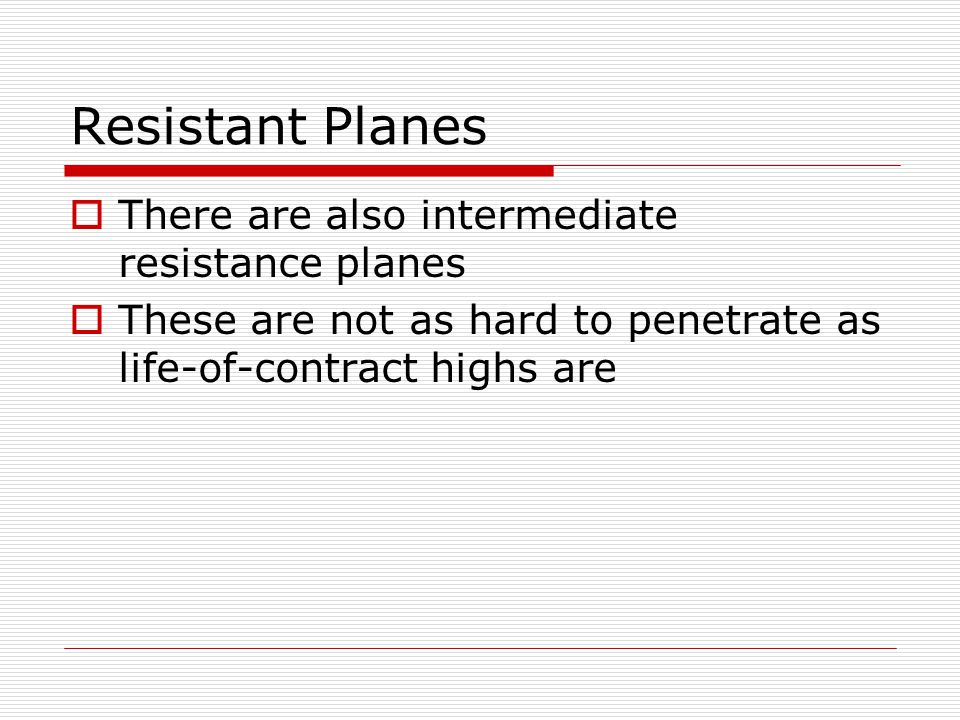 Resistant Planes There are also intermediate resistance planes