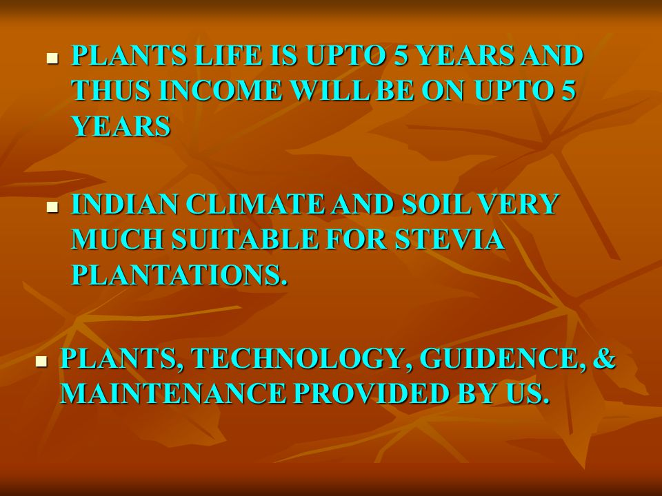 PLANTS LIFE IS UPTO 5 YEARS AND THUS INCOME WILL BE ON UPTO 5 YEARS