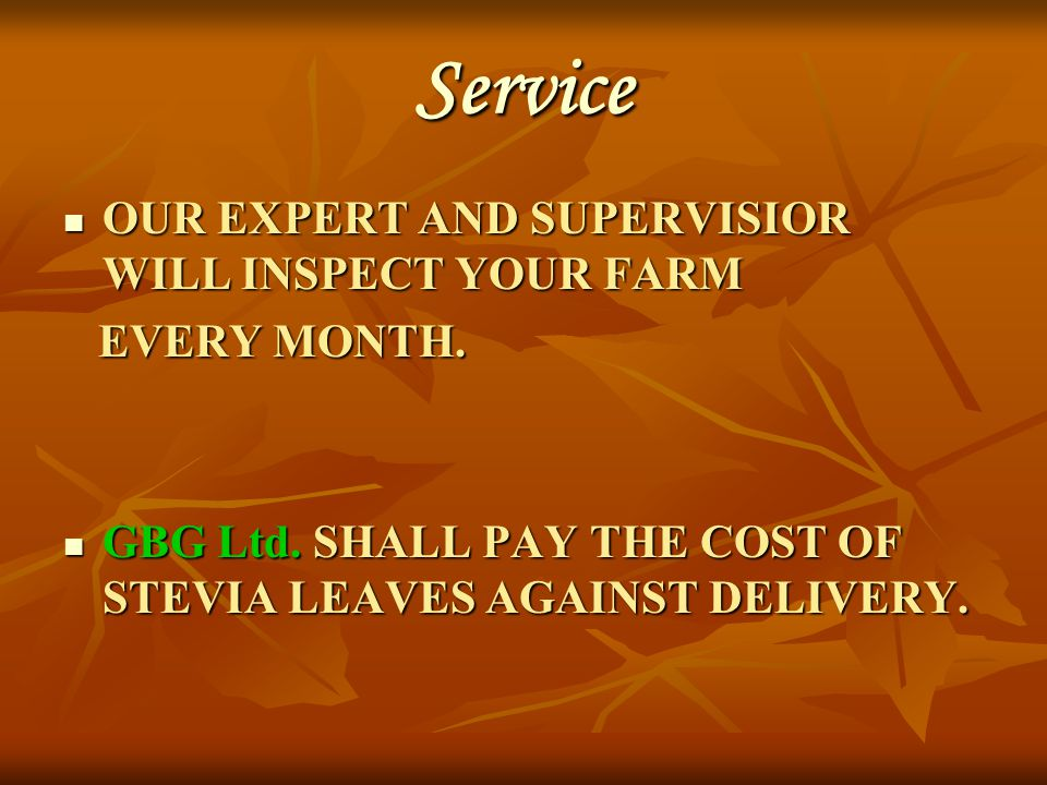 Service OUR EXPERT AND SUPERVISIOR WILL INSPECT YOUR FARM EVERY MONTH.