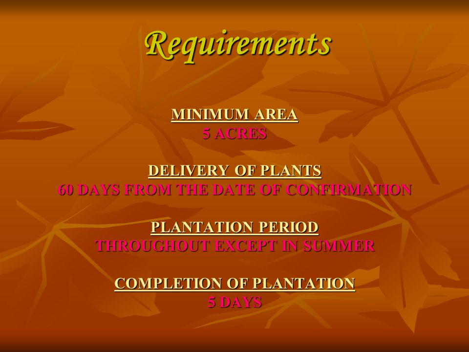 Requirements MINIMUM AREA 5 ACRES DELIVERY OF PLANTS