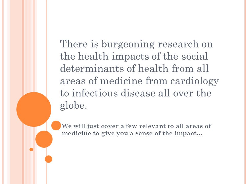 There is burgeoning research on the health impacts of the social determinants of health from all areas of medicine from cardiology to infectious disease all over the globe.
