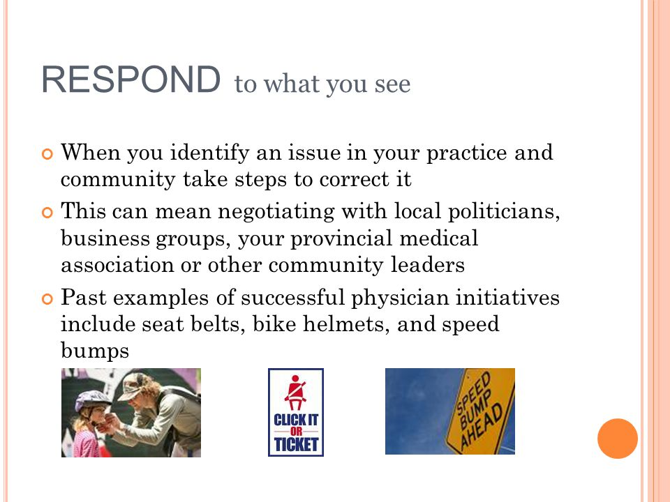 RESPOND to what you see When you identify an issue in your practice and community take steps to correct it.