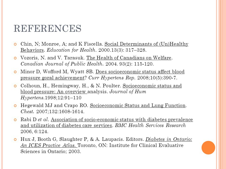 REFERENCES Chin, N; Monroe, A; and K Fiscella. Social Determinants of (Un)Healthy Behaviors. Education for Health. 2000.13(3): 317–328.