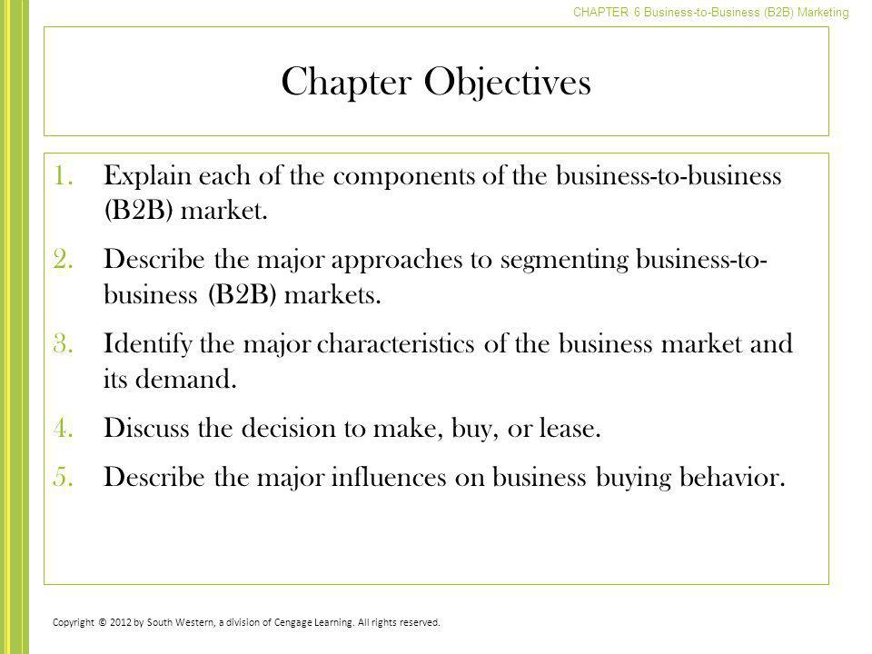Chapter Objectives Explain each of the components of the business-to-business (B2B) market.