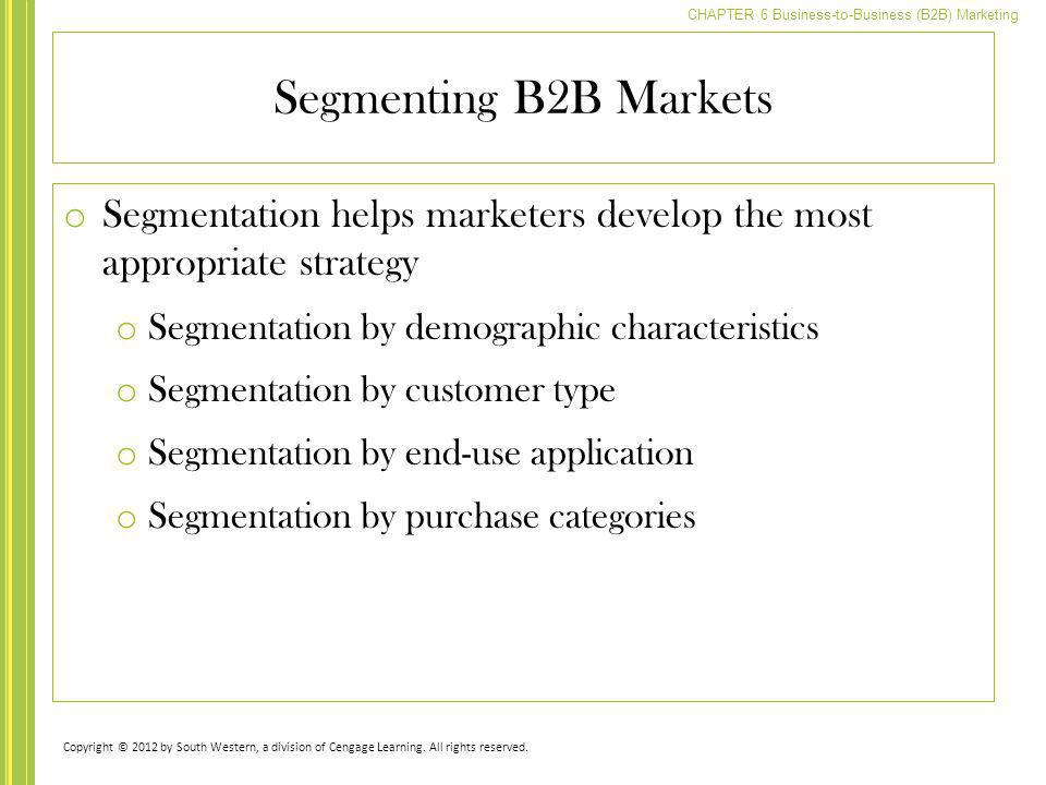 Segmenting B2B Markets Segmentation helps marketers develop the most appropriate strategy. Segmentation by demographic characteristics.