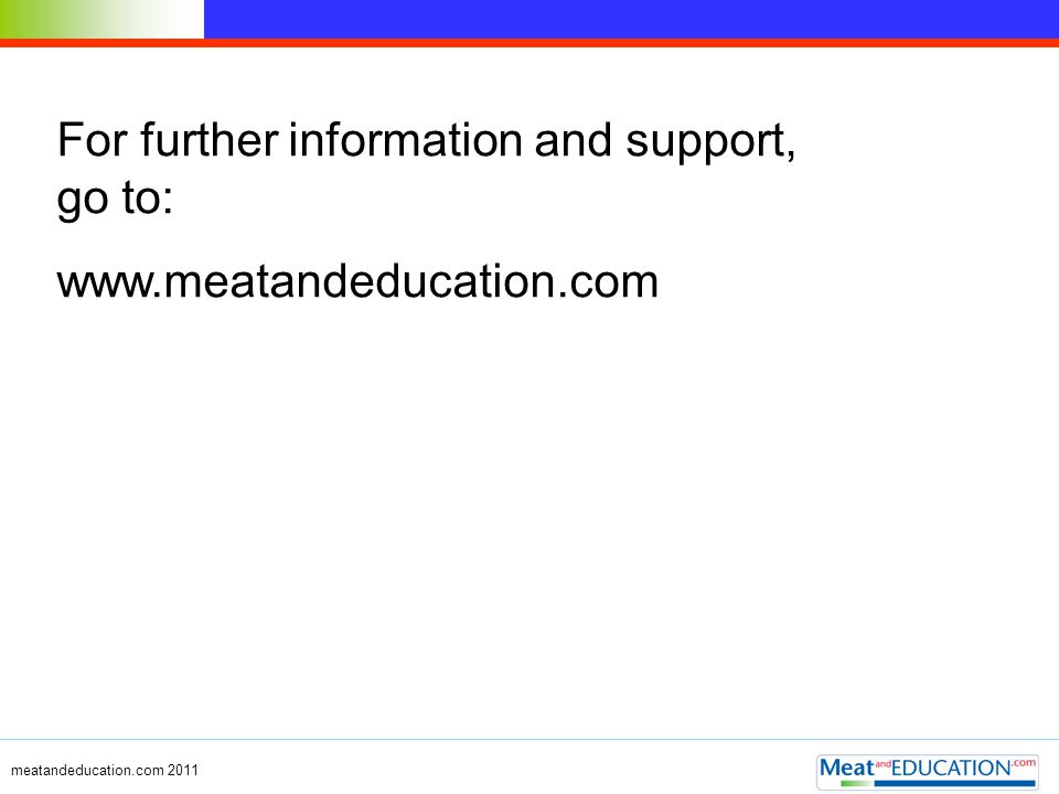 For further information and support, go to: www.meatandeducation.com