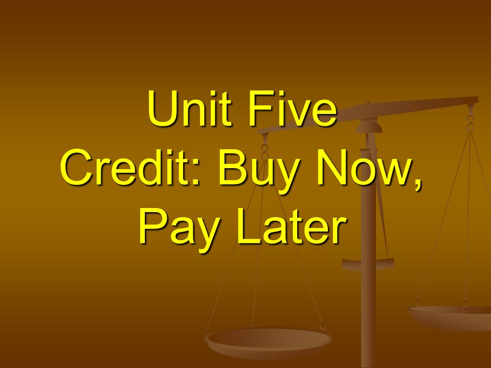 Unit Five Credit: Buy Now, Pay Later
