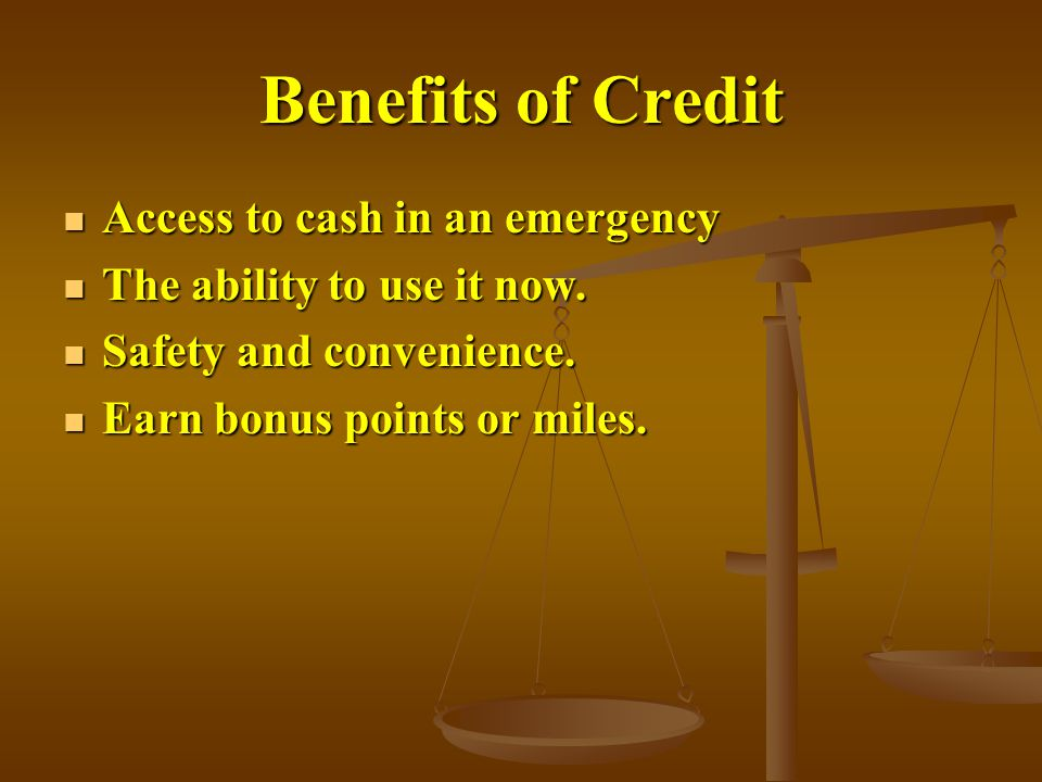 Benefits of Credit Access to cash in an emergency