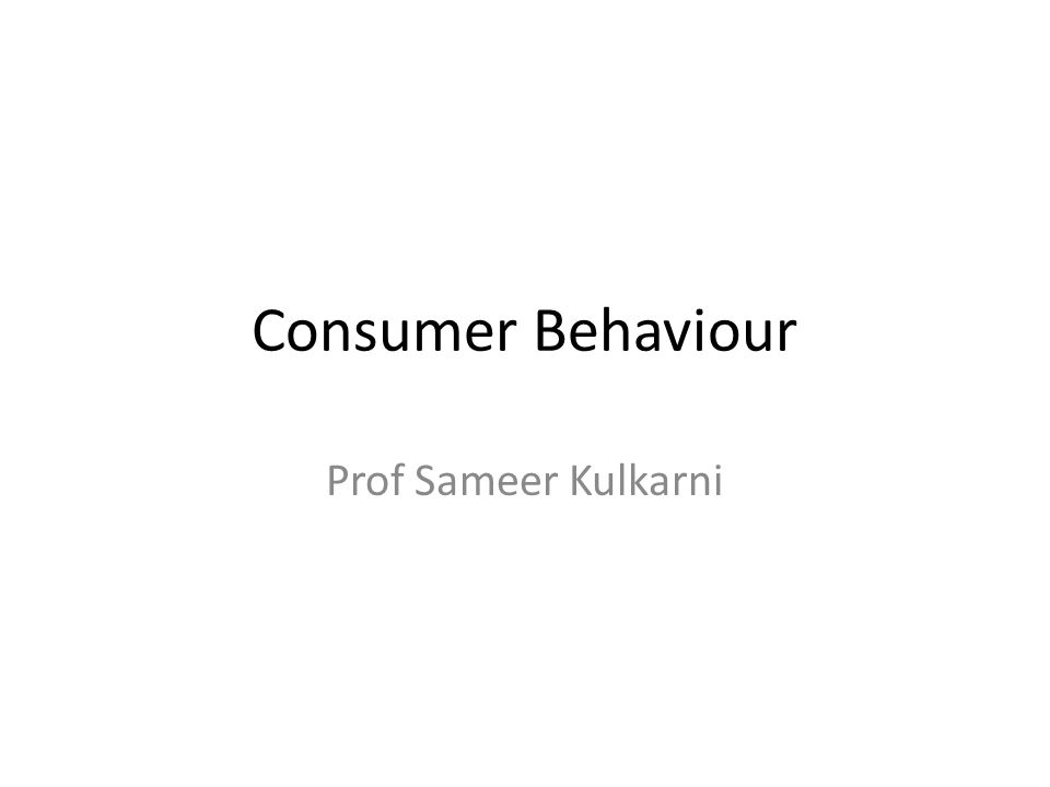 Consumer Behaviour Prof Sameer Kulkarni