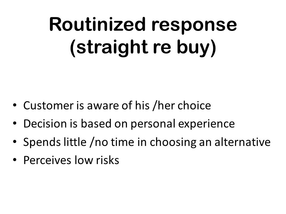Routinized response (straight re buy)