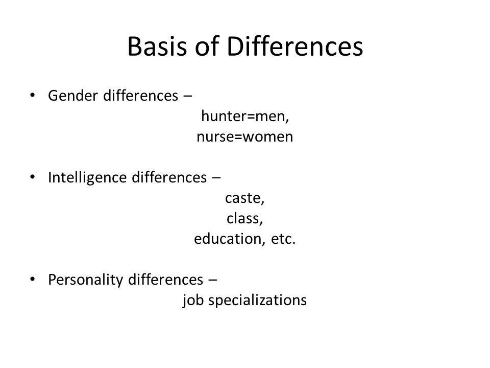 Basis of Differences Gender differences – hunter=men, nurse=women