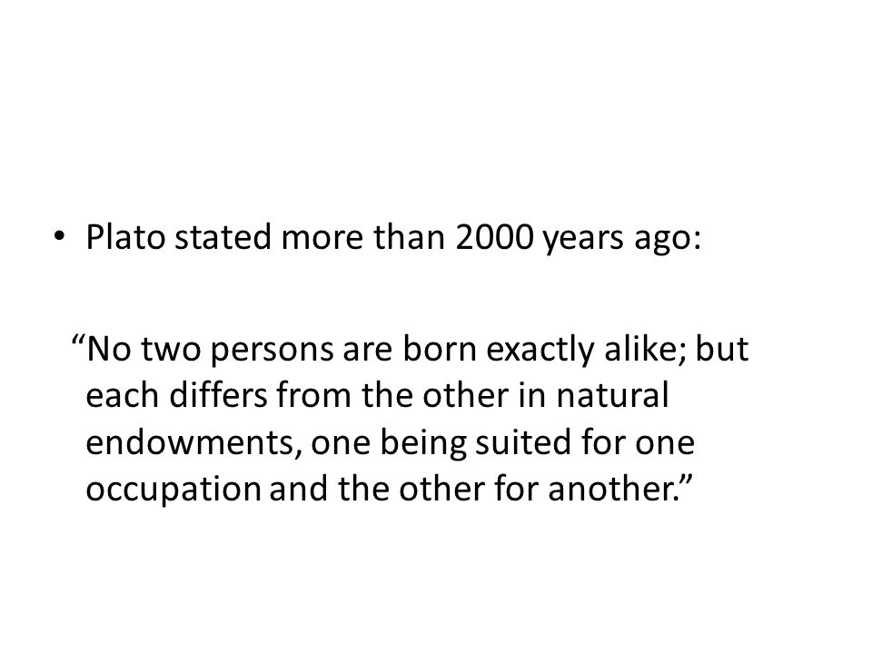 Plato stated more than 2000 years ago: