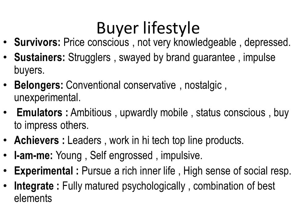 Buyer lifestyle Survivors: Price conscious , not very knowledgeable , depressed.