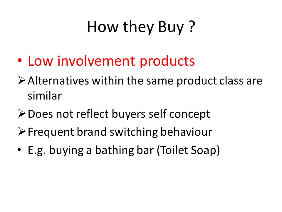 How they Buy Low involvement products